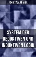 John Stuart Mill: John Stuart Mill: System der deduktiven und induktiven Logik