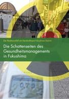 Kōsuke Hino: Die Schattenseiten des Gesundheitsmanagements in Fukushima