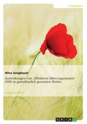 """Auswirkungen von """"Effektiven Mikroorganismen"""" (EM) in gartenbaulich genutzten Böden"""