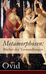 Metamorphosen: Bücher der Verwandlungen - Mythologie: Entstehung und Geschichte der Welt von Publius Ovidius Naso