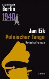 Polnischer Tango - Kappes 16. Fall. Kriminalroman (Es geschah in Berlin 1940)