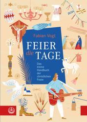 FEIER die TAGE - Das kleine Handbuch der christlichen Feste
