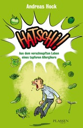 Hatschi! - Aus dem verschnupften Leben eines tapferen Allergikers