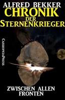 Alfred Bekker: Chronik der Sternenkrieger 6 - Zwischen allen Fronten (Science Fiction Abenteuer) ★★★★