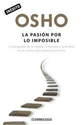 La pasión por lo imposible (OSHO habla de tú a tú) - La búsqueda de la verdad, la bondad y la belleza en el camino del autoconocimiento
