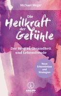 Michael Weger: Die Heilkraft der Gefühle