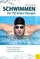 Blythe Lucero: Schwimmen - Die 100 besten Übungen