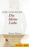 Jürg Schubiger: Die kleine Liebe