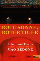 Rote Sonne, Roter Tiger - Rebell und Tyrann. Die Lebensgeschichte des Mao Zedong. Mit vielen Fotos