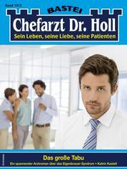 Dr. Holl 1912 - Arztroman - Das große Tabu