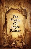 Joyce Kilmer: The Poetry Of Joyce Kilmer