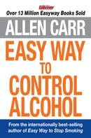Allen Carr: Allen Carr's Easy Way to Control Alcohol
