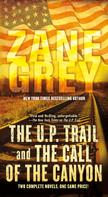 Zane Grey: The U.P. Trail and The Call of the Canyon