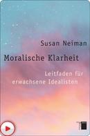 Susan Neiman: Moralische Klarheit