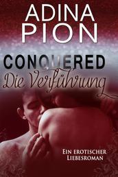 Conquered – Die Verführung - Ein erotischer Liebesroman