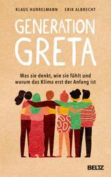 Generation Greta - Was sie denkt, wie sie fühlt und warum das Klima erst der Anfang ist