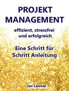 Jan Laumer: Projektmanagement: Effizient, stressfrei und erfolgreich