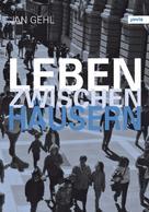Jan Gehl: Leben zwischen Häusern