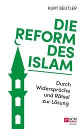 Die Reform des Islam - Durch Widersprüche und Rätsel zur Lösung