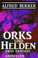 Alfred Bekker: Orks und Helden: Zwei Fantasy Abenteuer ★★★★