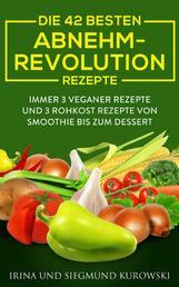 Die 42 besten Abnehm-Revolution 2016 Rezepte - Immer 3 Veganer Rezepte und 3 Rohkost Rezepte von Smoothie bis zum Dessert