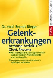 Gelenkerkrankungen - Arthrose, Arthritis, Gicht, Rheuma. Alle wichtigen Behandlungsmethoden aus Schulmedizin, Naturheilkunde und Homöopathie. Vorbeugen, erkennen, therapieren, Spätfolgen verhindern