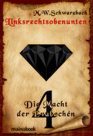 M.W. Schwarzbach: Linksrechtsobenunten - Band 4: Die Macht der Evubachén