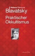 Helena P. Blavatsky: Praktischer Okkultismus