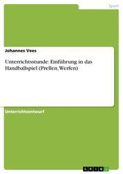 Unterrichtsstunde: Einführung in das Handballspiel (Prellen, Werfen)