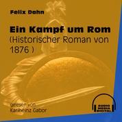 Ein Kampf um Rom - Historischer Roman von 1876 (Ungekürzt)