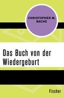 Christopher M. Bache: Das Buch von der Wiedergeburt