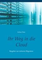 Arthur Dutt: Ihr Weg in die Cloud