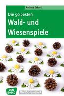 Andrea Erkert: Die 50 besten Wald- und Wiesenspiele - eBook