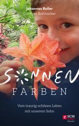 Sonnenfarben - Vom traurig-schönen Leben mit unserem Sohn