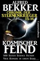 Alfred Bekker: Kosmischer Feind (Chronik der Sternenkrieger 13-16, Sammelband - 500 Seiten Science Fiction Abenteuer) ★★★★