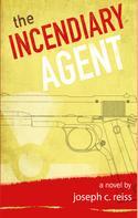 Joseph C. Reiss: The Incendiary Agent