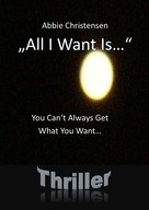 """Abbie Christensen: """"All I Want Is..."""" - You Can't Always Get What You Want"""