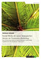 Stefanie Schmid: Social Media als neuer strategischer Ansatz im Tourismus-Marketing