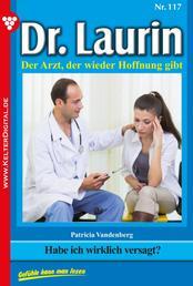 Dr. Laurin 117 – Arztroman - Habe ich wirklich versagt?