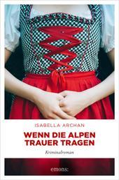 Wenn die Alpen Trauer tragen - Kriminalroman
