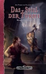 DSA 140: Die Türme von Taladur 3 - Das Spiel der Türme - Das Schwarze Auge Roman Nr. 140