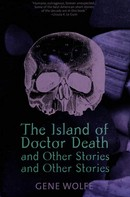 Gene Wolfe: The Island of Dr. Death and Other Stories and Other Stories