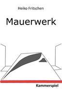Heiko Fritschen: Mauerwerk – Kammerspiel