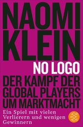 No Logo! - Der Kampf der Global Players um Marktmacht - Ein Spiel mit vielen Verlierern und wenigen Gewinnern
