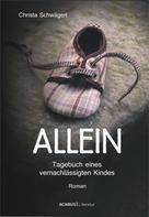 Christa Schwägerl: Allein. Tagebuch eines vernachlässigten Kindes