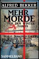 Alfred Bekker: Mehr Morde für den Winter 2018/19 Sammelband