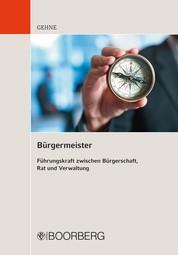 Bürgermeister - Führungskraft zwischen Bürgerschaft, Rat und Verwaltung