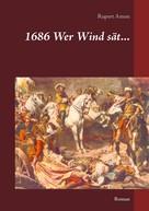 Rupert Amon: 1686 Wer Wind sät...