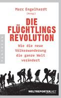 Marc Engelhardt: Die Flüchtlingsrevolution