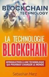 La Technologie Blockchain - Introduction À Une Technologie Qui Pourrait Changer Le Monde